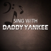 Sing with Daddy Yankee!